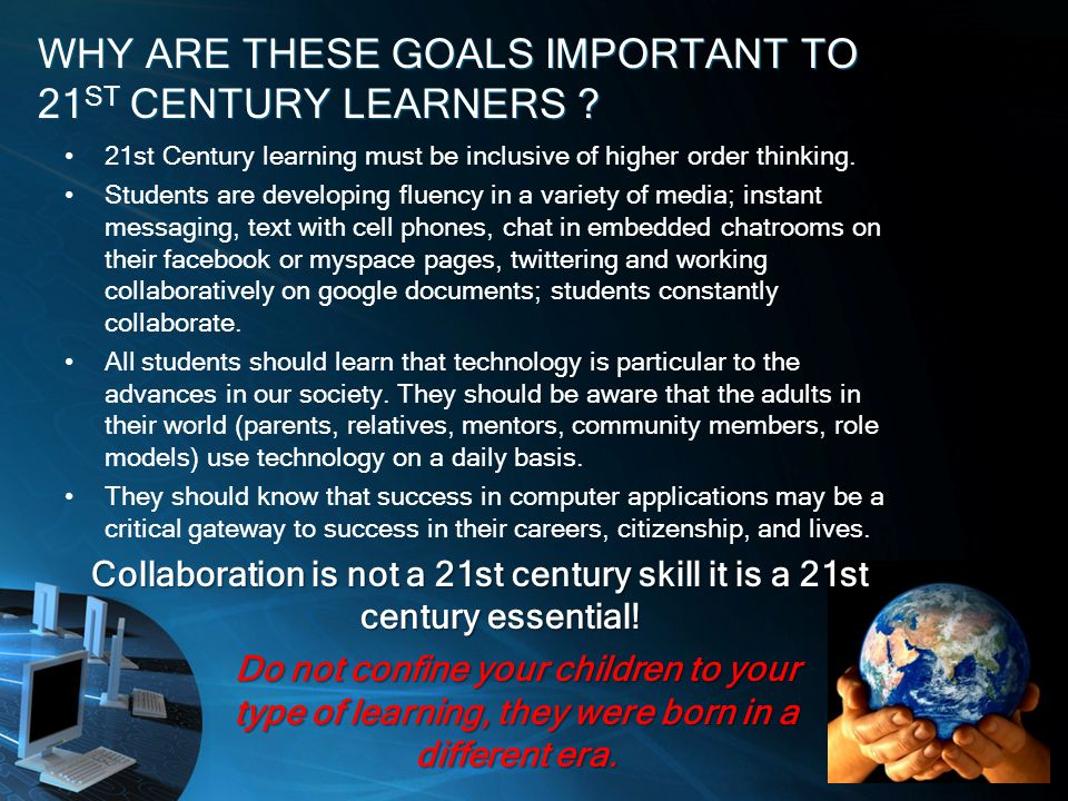 WHY ARE THESE GOALS IMPORTANT TO 21 ST CENTURY LEARNERS .