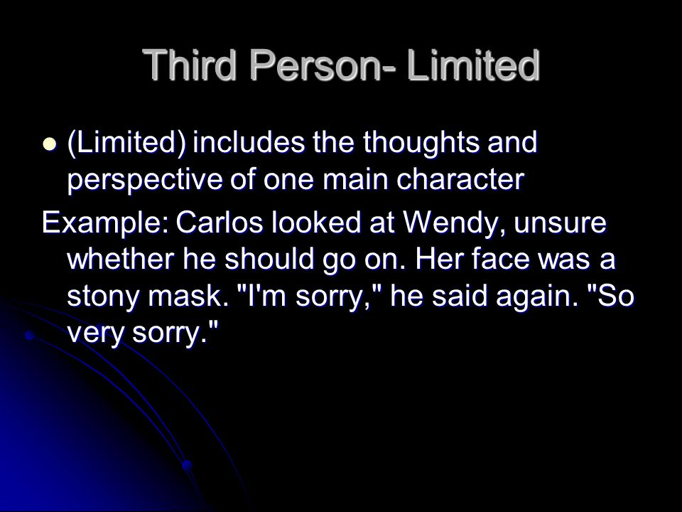 Third Person Third person- The narrator uses he, she, or they and does not participate in the storys action. Third person- The narrator uses he, she,