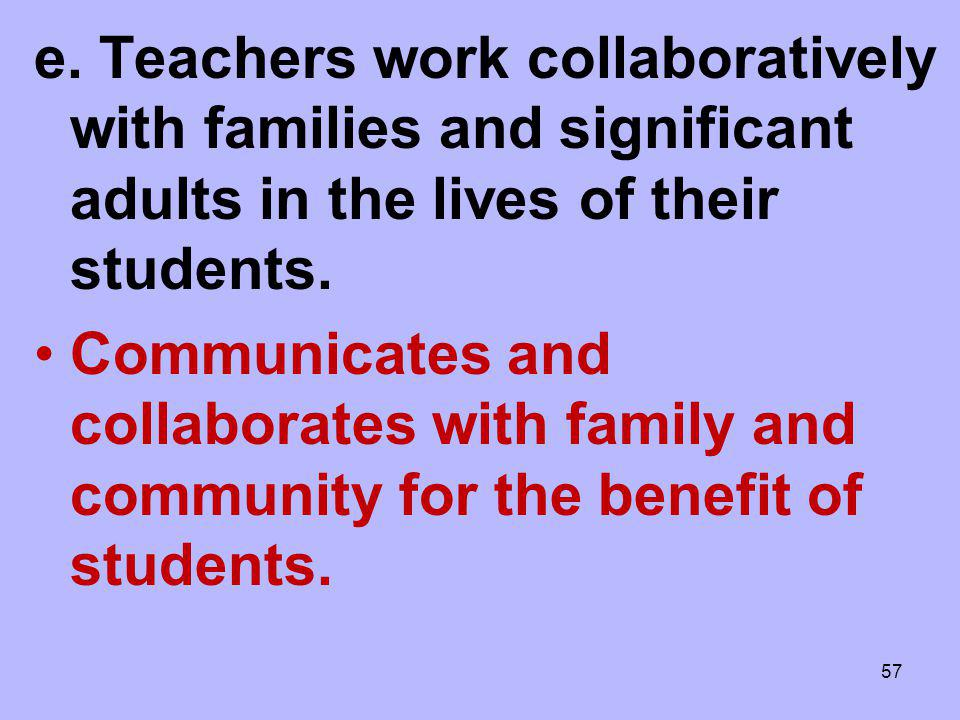 e. Teachers work collaboratively with families and significant adults in the lives of their students. Communicates and collaborates with family and co