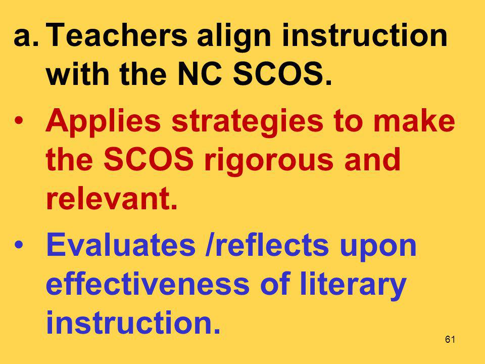a.Teachers align instruction with the NC SCOS. Applies strategies to make the SCOS rigorous and relevant. Evaluates /reflects upon effectiveness of li