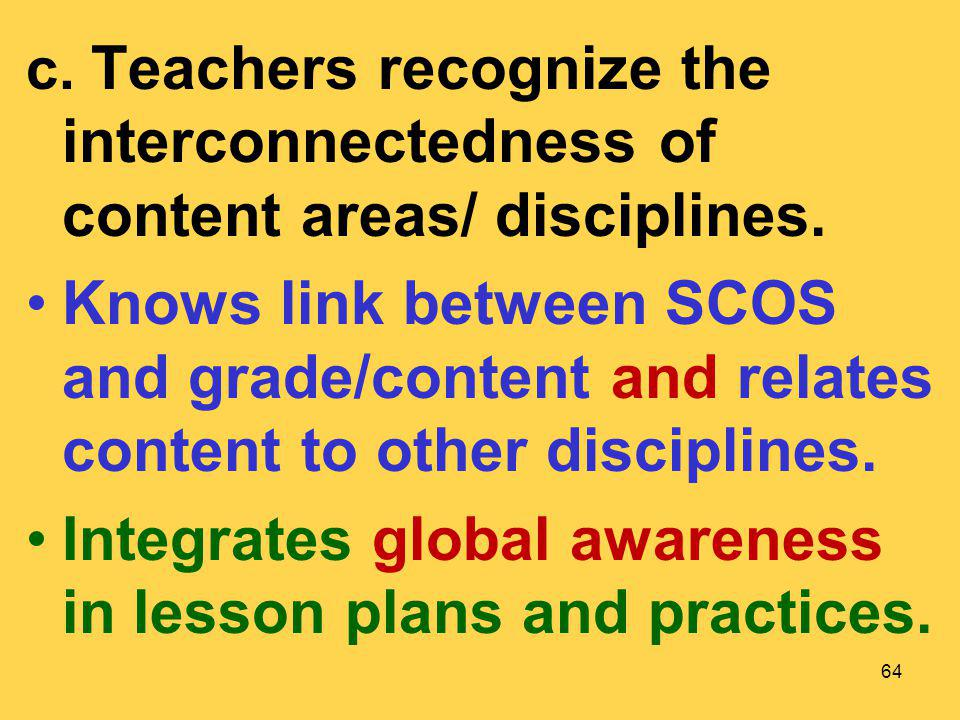 c. Teachers recognize the interconnectedness of content areas/ disciplines. Knows link between SCOS and grade/content and relates content to other dis