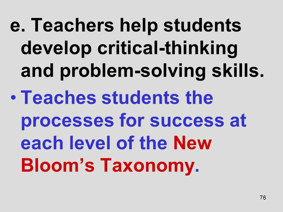 e. Teachers help students develop critical-thinking and problem-solving skills. Teaches students the processes for success at each level of the New Bl