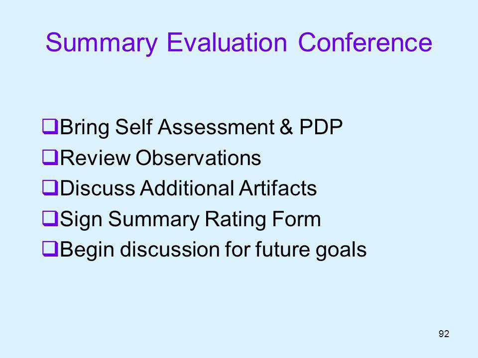 Summary Evaluation Conference Bring Self Assessment & PDP Review Observations Discuss Additional Artifacts Sign Summary Rating Form Begin discussion f