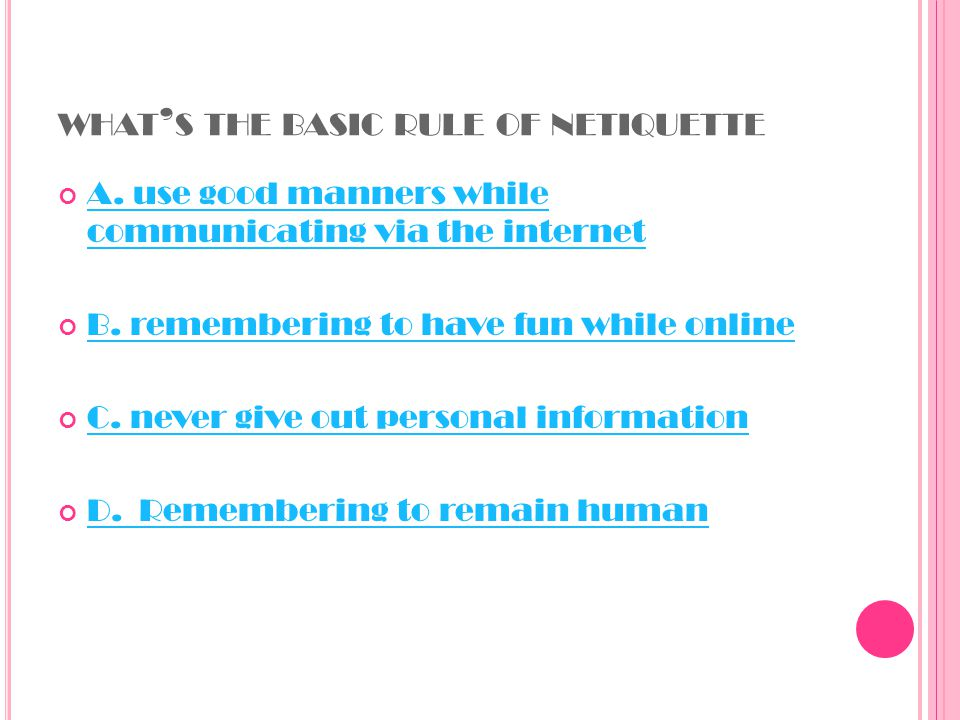 WHAT S THE BASIC RULE OF NETIQUETTE A. use good manners while communicating via the internet A.