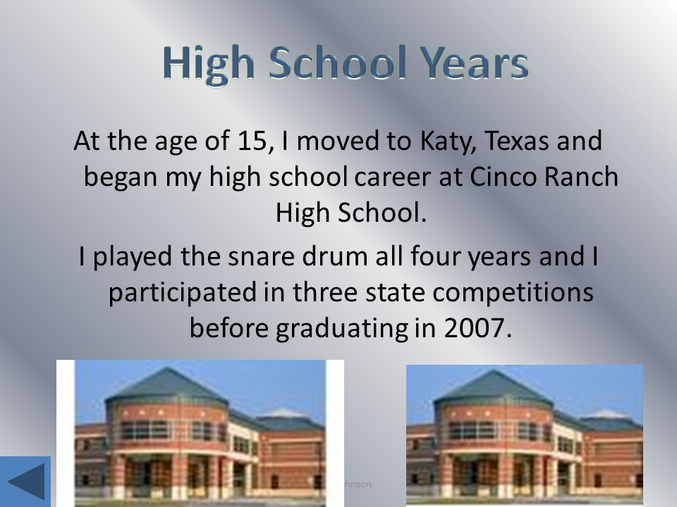 Adam Johnson At the age of 15, I moved to Katy, Texas and began my high school career at Cinco Ranch High School.