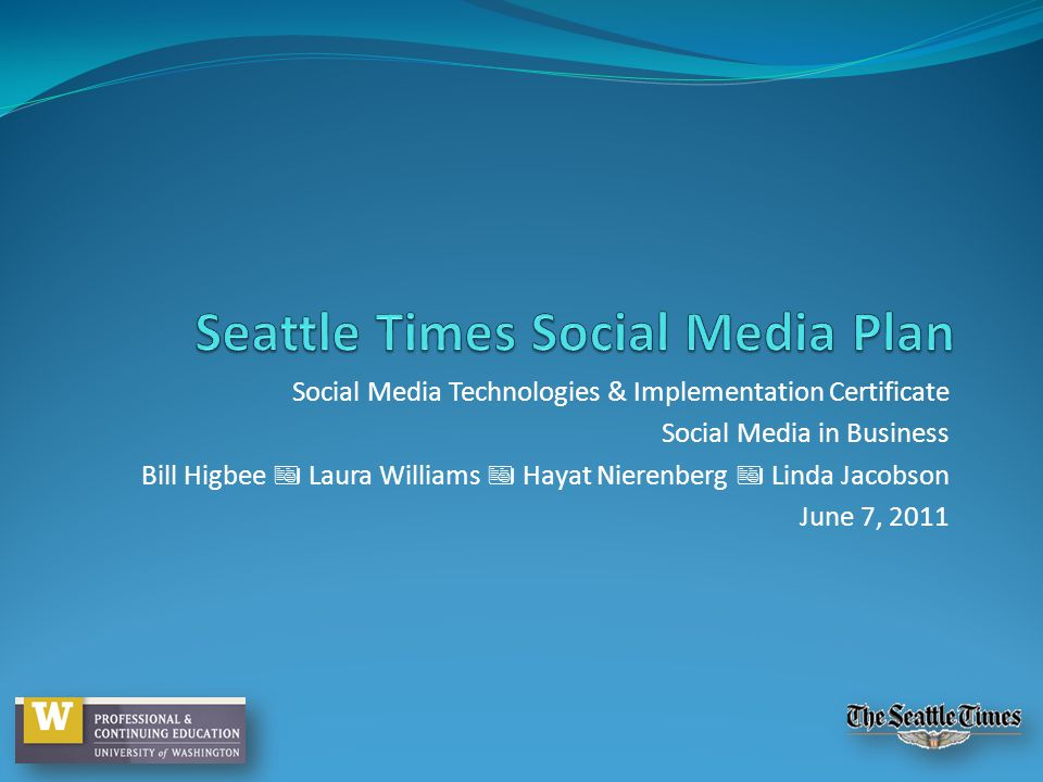 Social Media Technologies & Implementation Certificate Social Media in Business Bill Higbee Laura Williams Hayat Nierenberg Linda Jacobson June 7, 2011