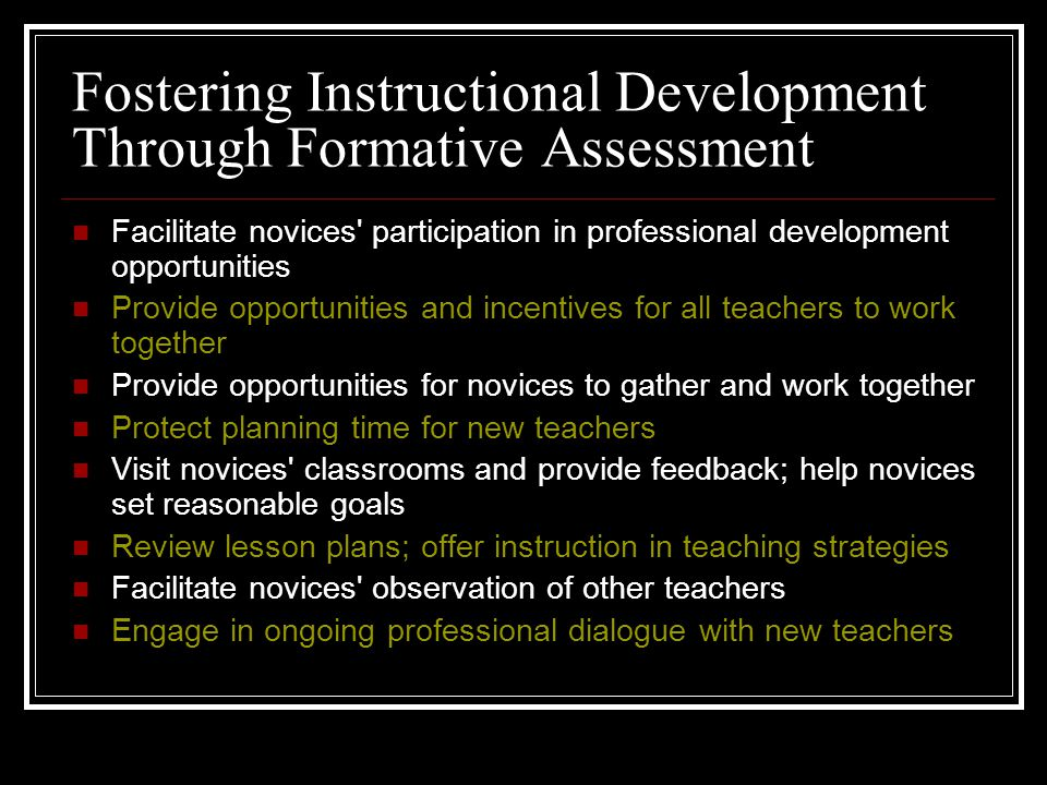Fostering Instructional Development Through Formative Assessment Facilitate novices' participation in professional development opportunities Provide o