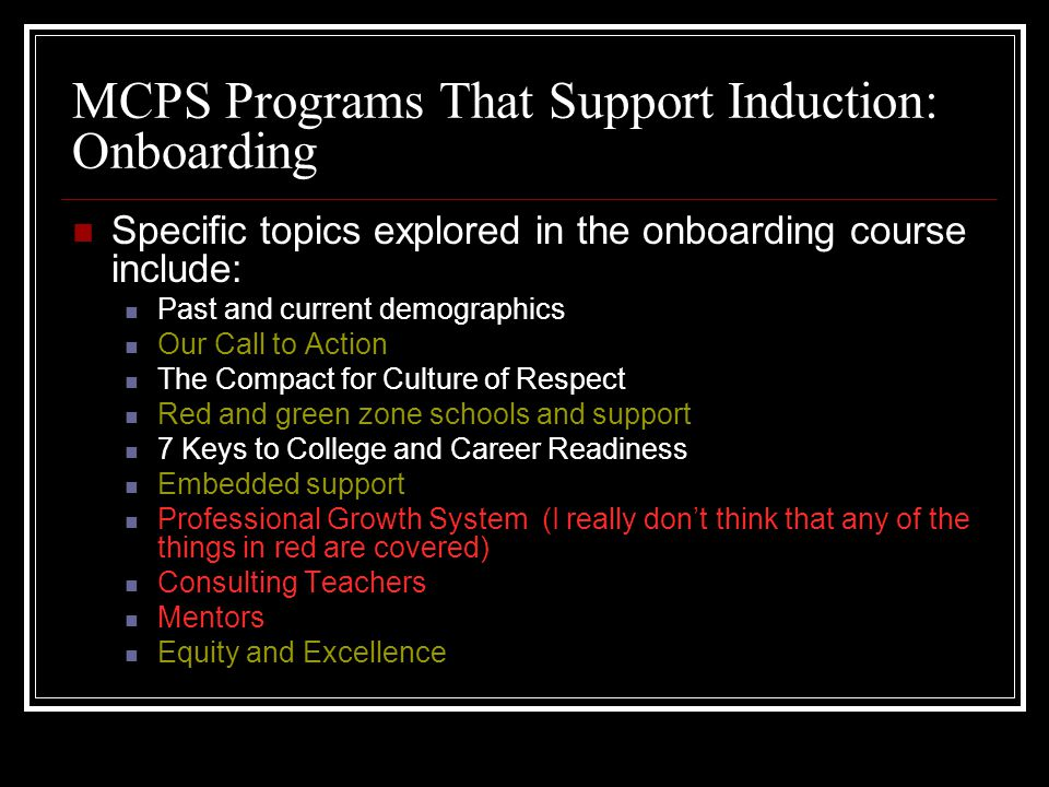 MCPS Programs That Support Induction: Onboarding Specific topics explored in the onboarding course include: Past and current demographics Our Call to