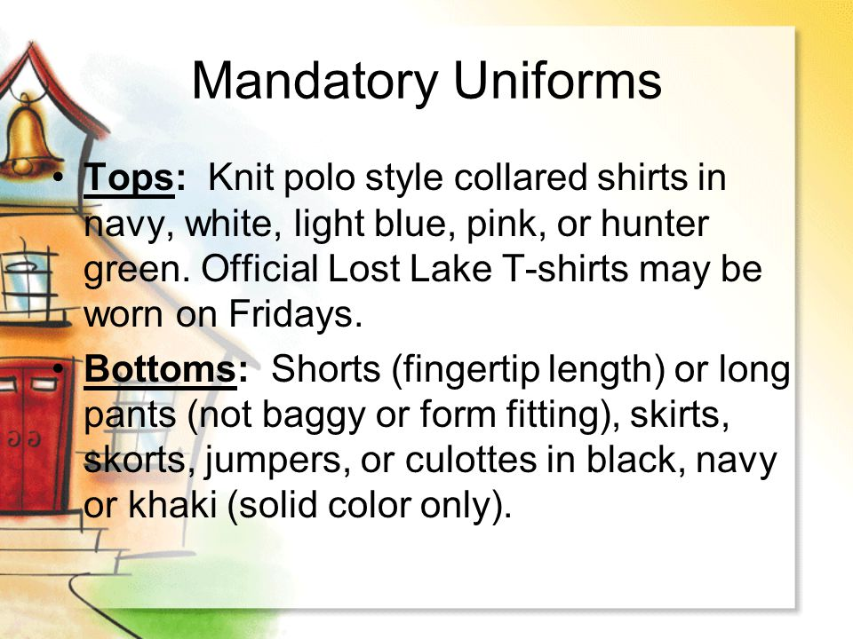 Mandatory Uniforms Tops: Knit polo style collared shirts in navy, white, light blue, pink, or hunter green. Official Lost Lake T-shirts may be worn on