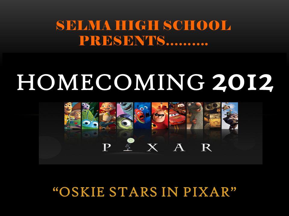 OSKIE STARS IN PIXAR SELMA HIGH SCHOOL PRESENTS………. HOMECOMING 2012
