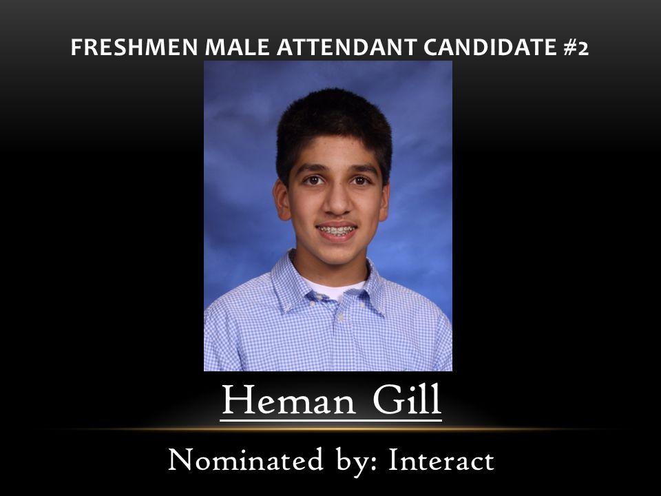 FRESHMEN MALE ATTENDANT CANDIDATE #2 Heman Gill Nominated by: Interact