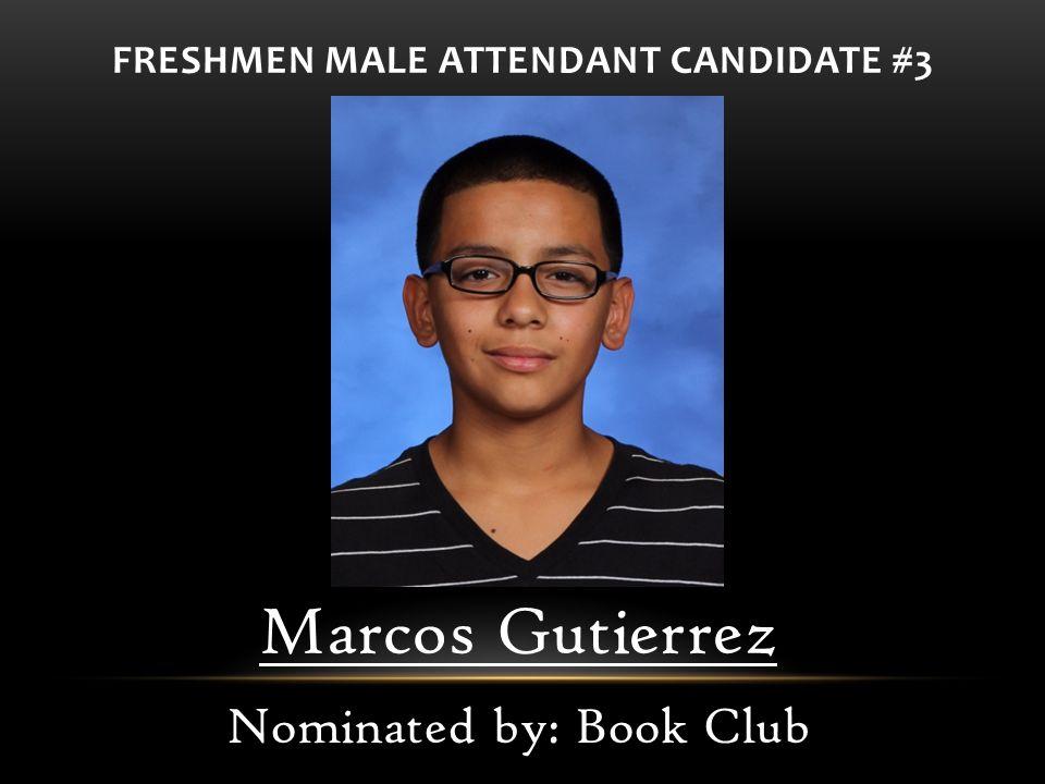 FRESHMEN MALE ATTENDANT CANDIDATE #3 Marcos Gutierrez Nominated by: Book Club