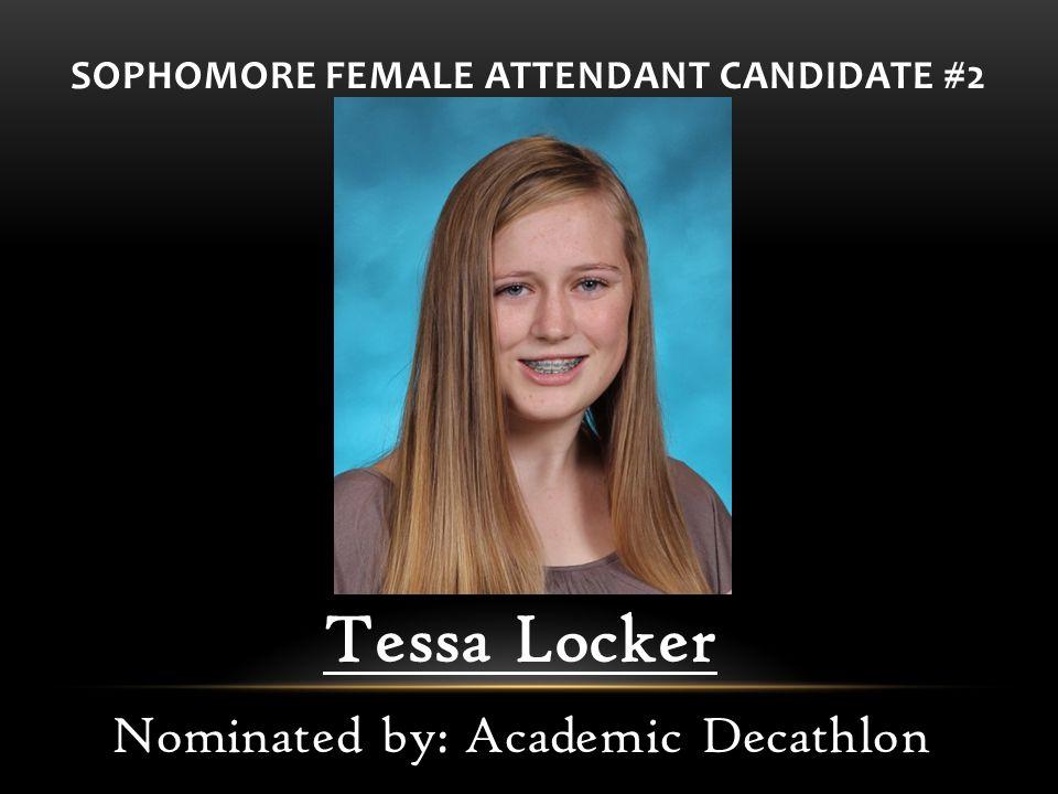 SOPHOMORE FEMALE ATTENDANT CANDIDATE #2 Tessa Locker Nominated by: Academic Decathlon