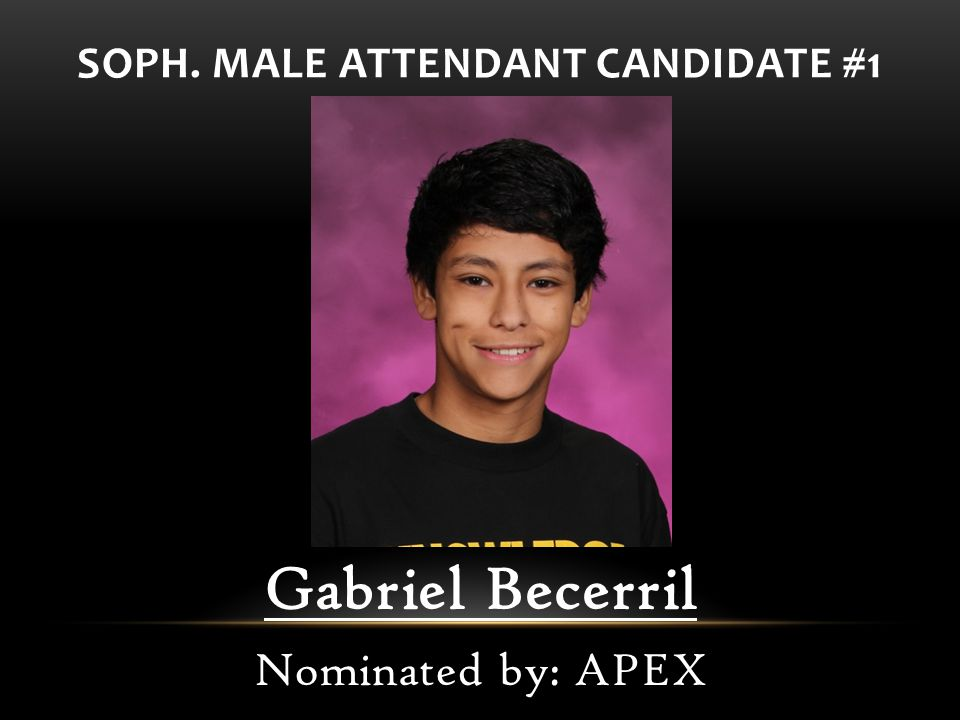SOPH. MALE ATTENDANT CANDIDATE #1 Gabriel Becerril Nominated by: APEX