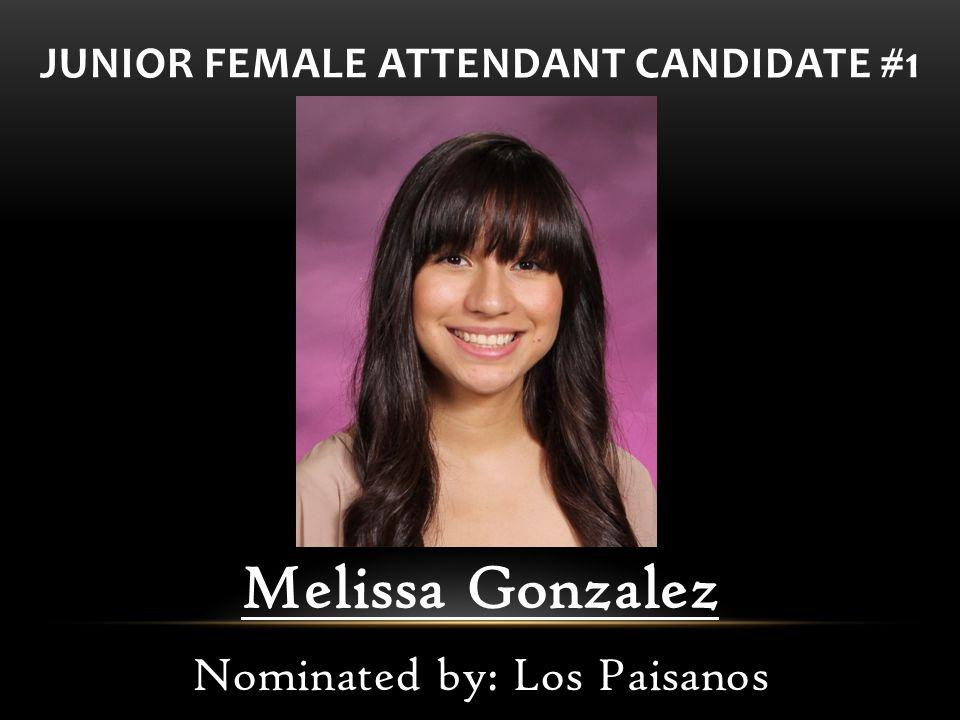 JUNIOR FEMALE ATTENDANT CANDIDATE #1 Melissa Gonzalez Nominated by: Los Paisanos