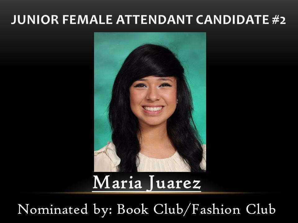 Maria Juarez Nominated by: Book Club/Fashion Club JUNIOR FEMALE ATTENDANT CANDIDATE #2