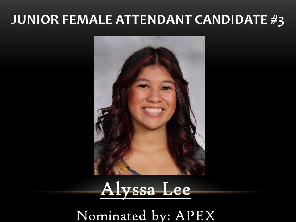 Alyssa Lee Nominated by: APEX JUNIOR FEMALE ATTENDANT CANDIDATE #3