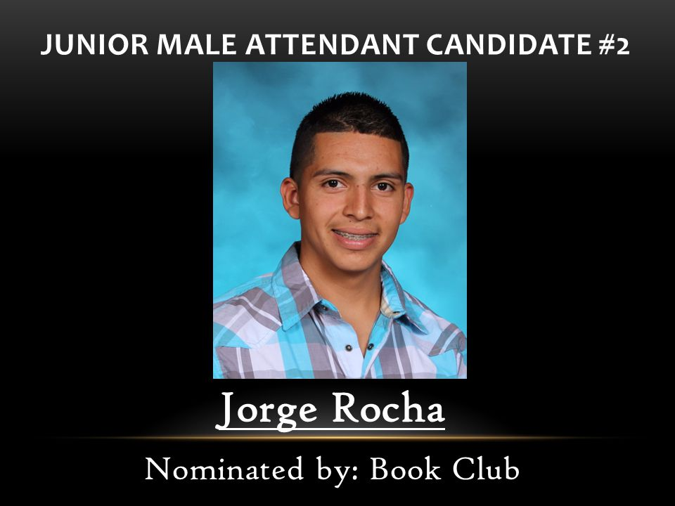 JUNIOR MALE ATTENDANT CANDIDATE #2 Jorge Rocha Nominated by: Book Club