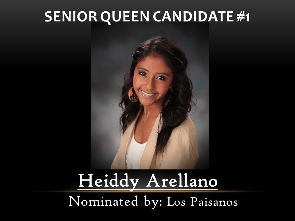 Heiddy Arellano Nominated by: Los Paisanos SENIOR QUEEN CANDIDATE #1