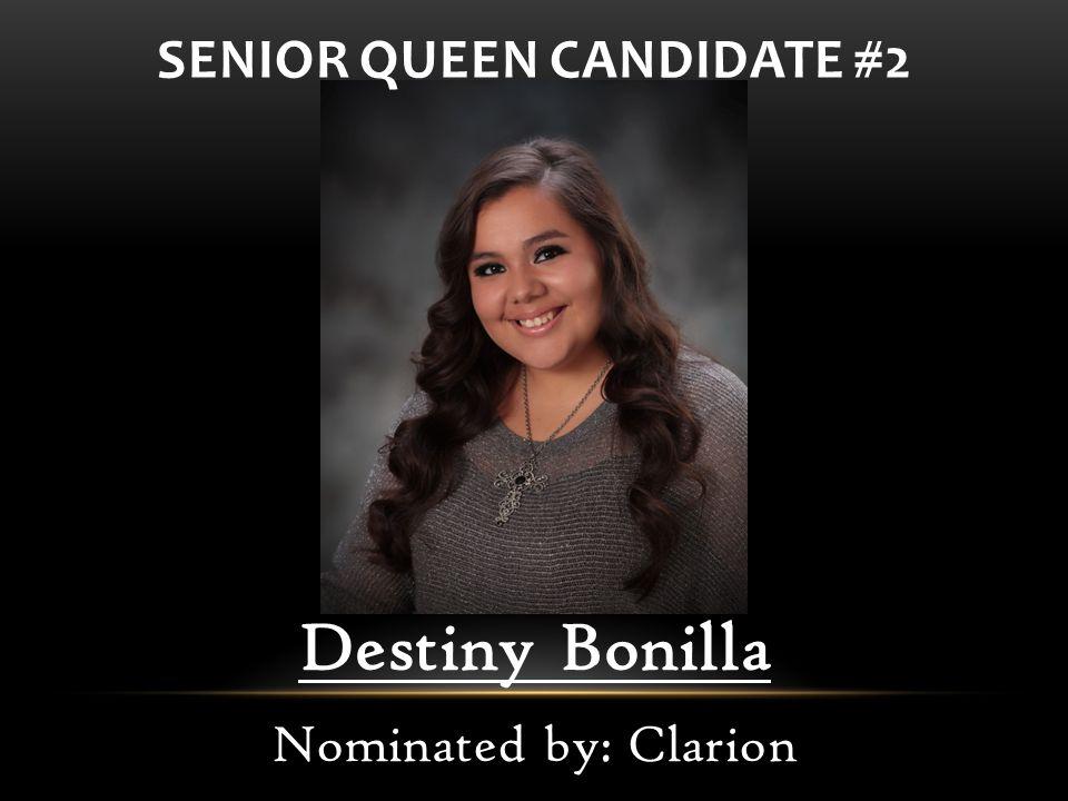 Destiny Bonilla Nominated by: Clarion SENIOR QUEEN CANDIDATE #2