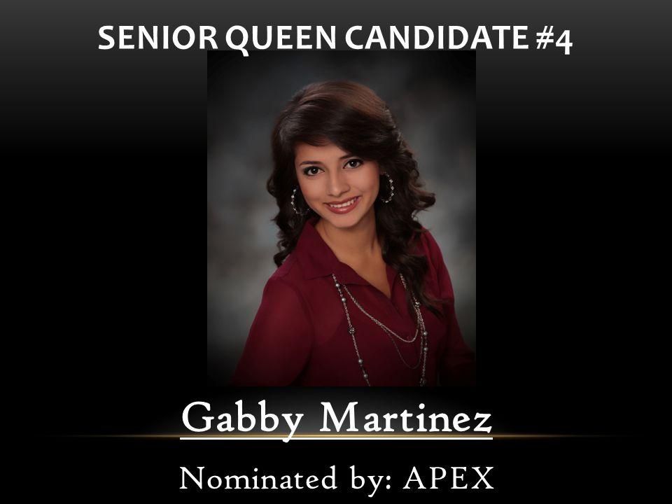 Gabby Martinez Nominated by: APEX SENIOR QUEEN CANDIDATE #4