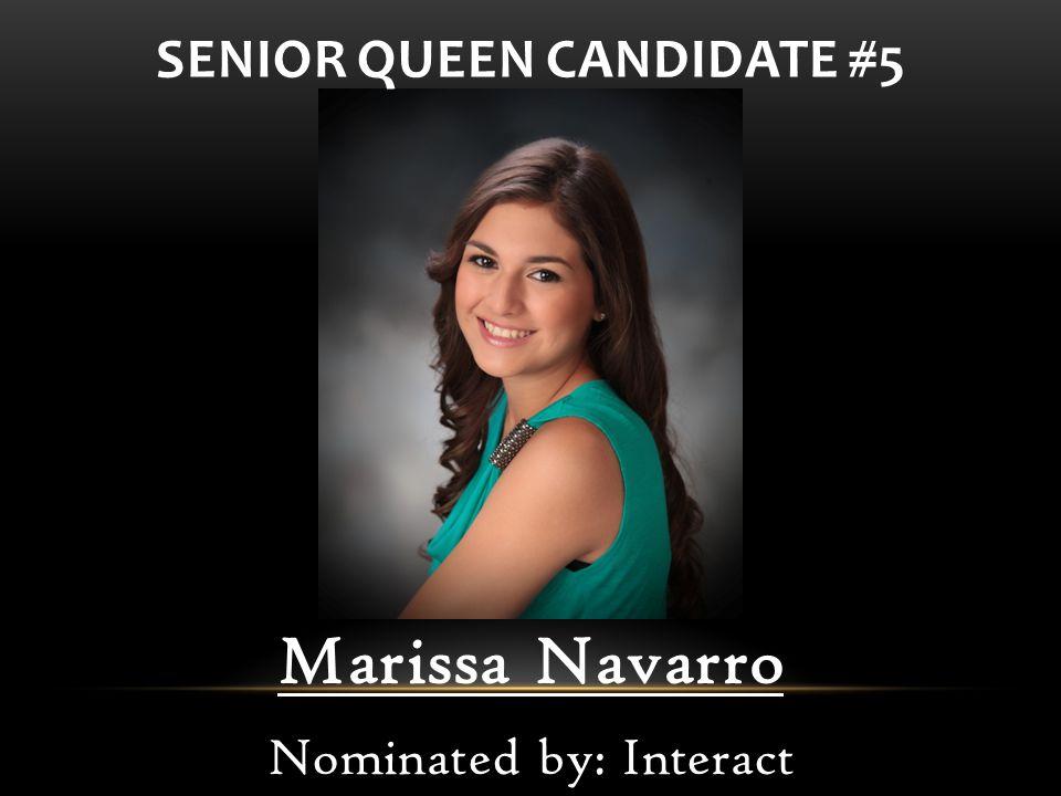 Marissa Navarro Nominated by: Interact SENIOR QUEEN CANDIDATE #5