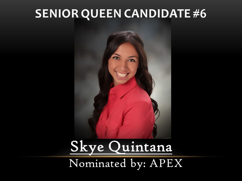 Skye Quintana Nominated by: APEX SENIOR QUEEN CANDIDATE #6