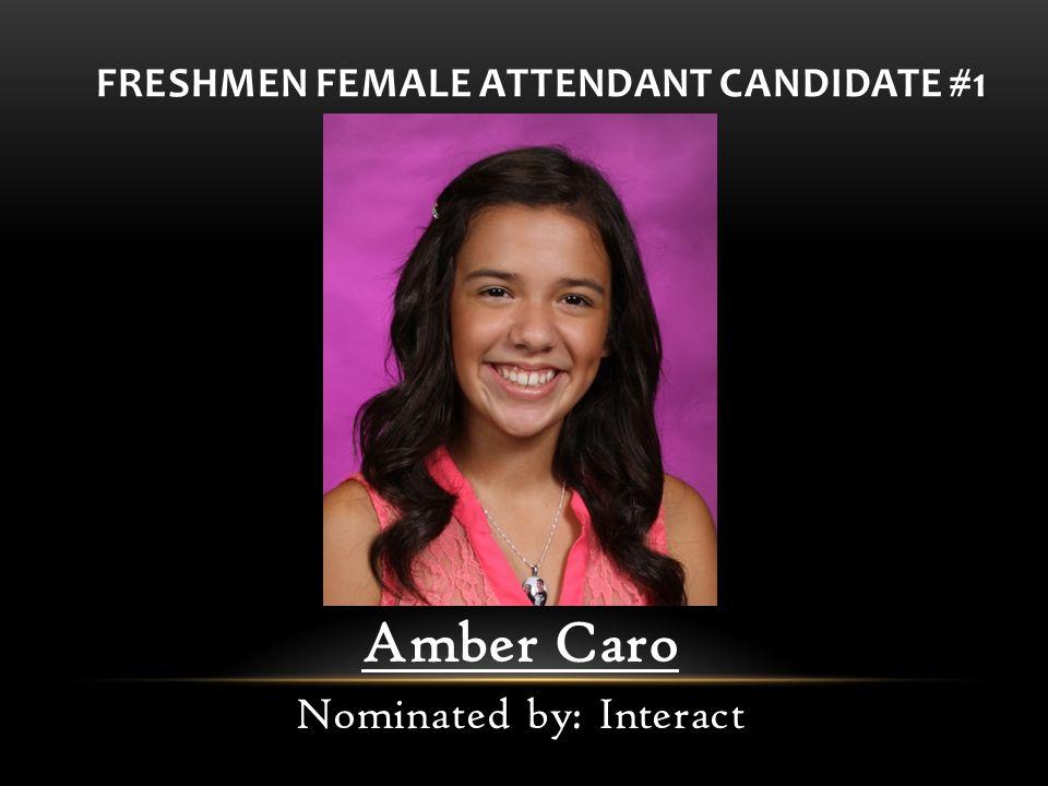 FRESHMEN FEMALE ATTENDANT CANDIDATE #1 Amber Caro Nominated by: Interact