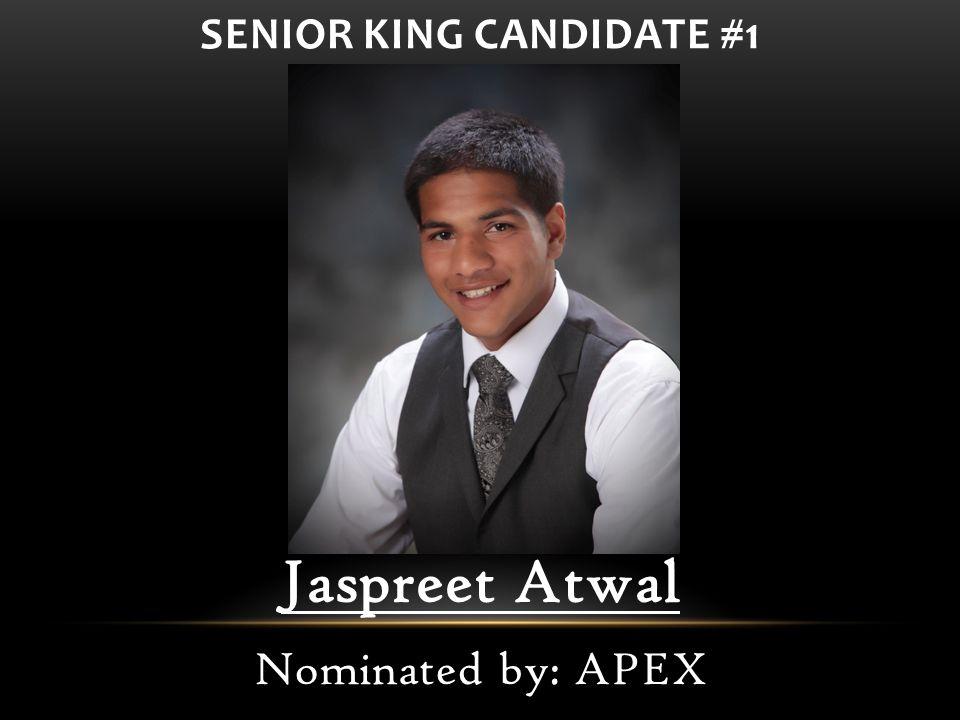 SENIOR KING CANDIDATE #1 Jaspreet Atwal Nominated by: APEX