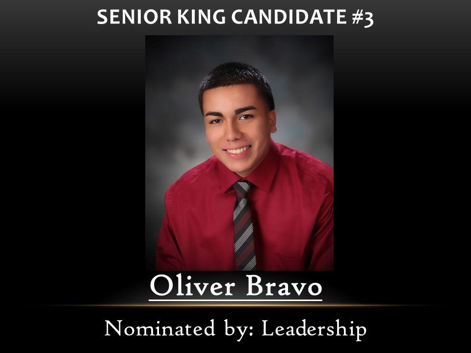 Oliver Bravo Nominated by: Leadership SENIOR KING CANDIDATE #3