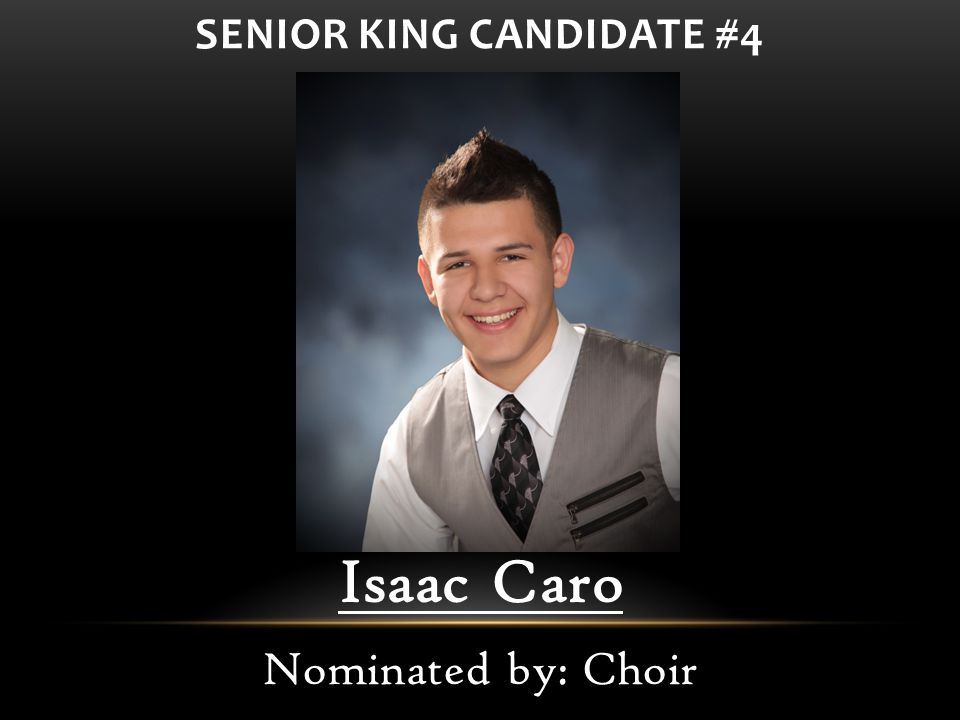 Isaac Caro Nominated by: Choir SENIOR KING CANDIDATE #4