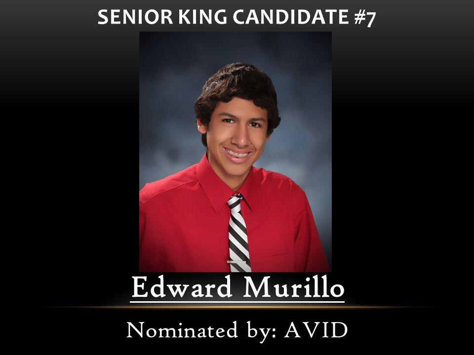 Edward Murillo Nominated by: AVID SENIOR KING CANDIDATE #7