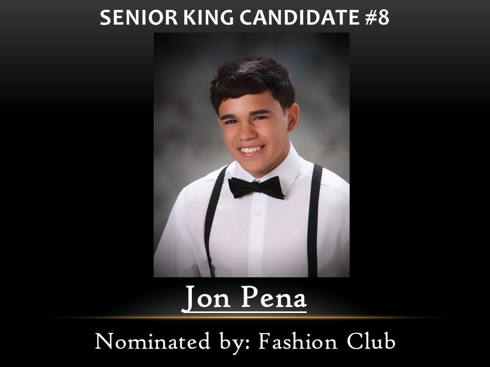 Jon Pena Nominated by: Fashion Club SENIOR KING CANDIDATE #8