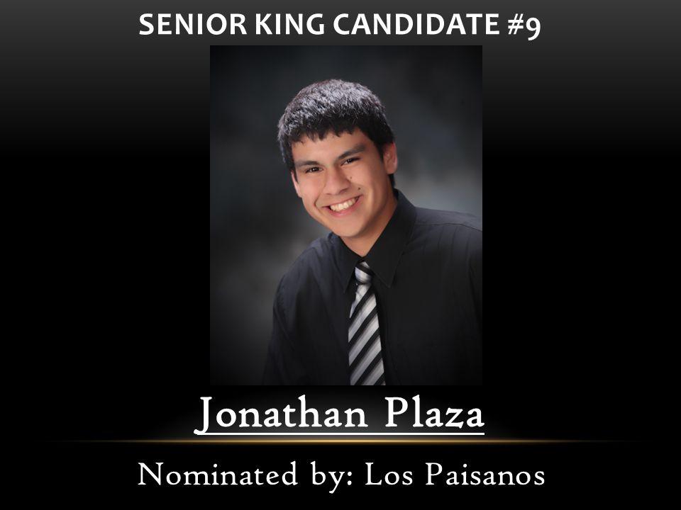 Jonathan Plaza Nominated by: Los Paisanos SENIOR KING CANDIDATE #9