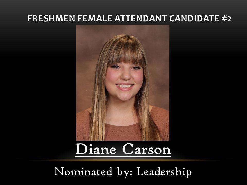 FRESHMEN FEMALE ATTENDANT CANDIDATE #2 Diane Carson Nominated by: Leadership