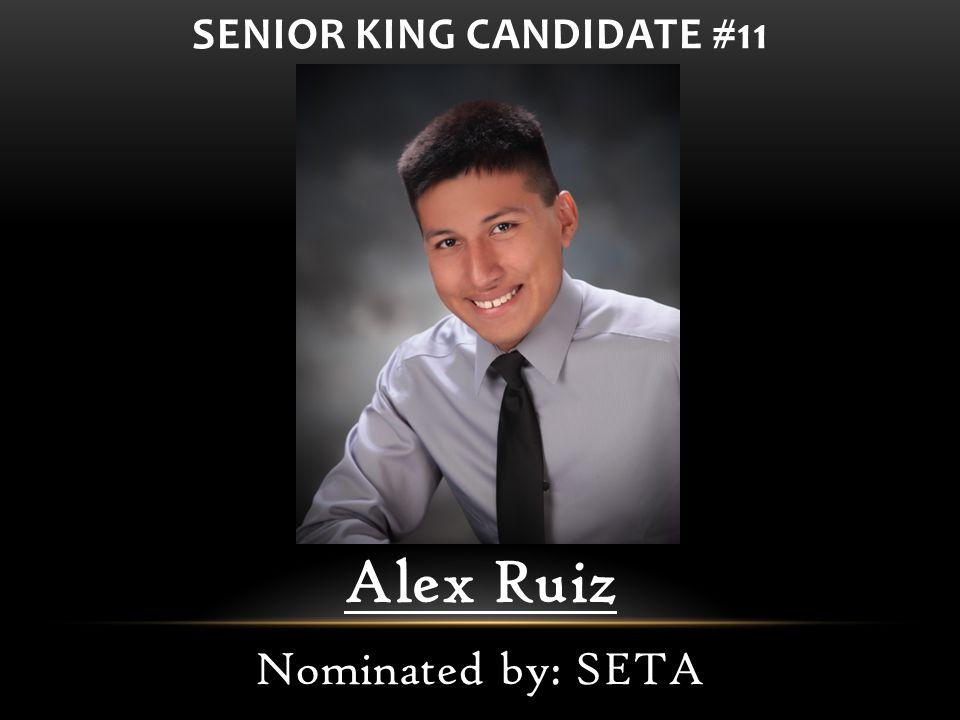 Alex Ruiz Nominated by: SETA SENIOR KING CANDIDATE #11