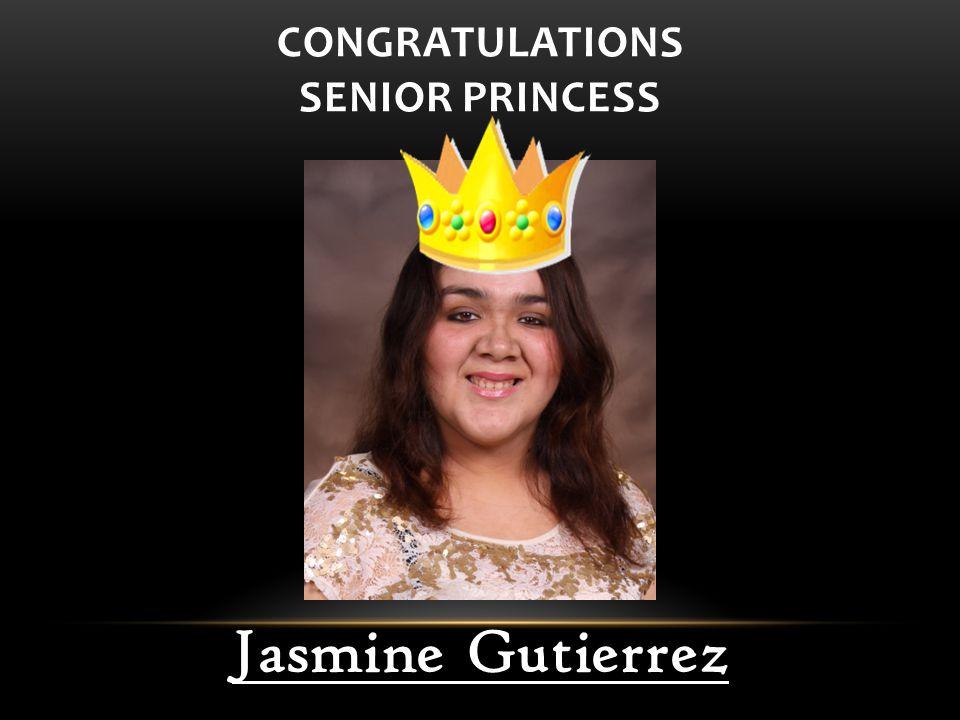 CONGRATULATIONS SENIOR PRINCESS Jasmine Gutierrez