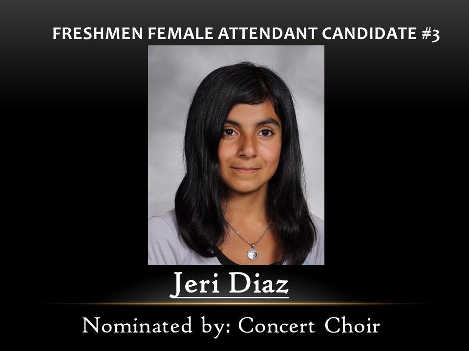 FRESHMEN FEMALE ATTENDANT CANDIDATE #3 Jeri Diaz Nominated by: Concert Choir