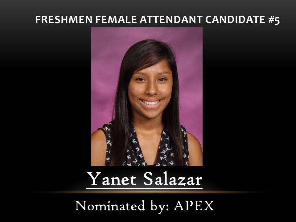 FRESHMEN FEMALE ATTENDANT CANDIDATE #5 Yanet Salazar Nominated by: APEX