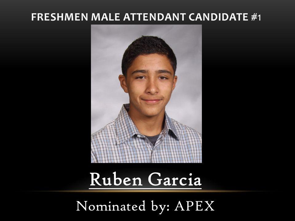 FRESHMEN MALE ATTENDANT CANDIDATE #1 Ruben Garcia Nominated by: APEX