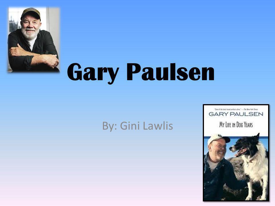 Gary Paulsen By: Gini Lawlis