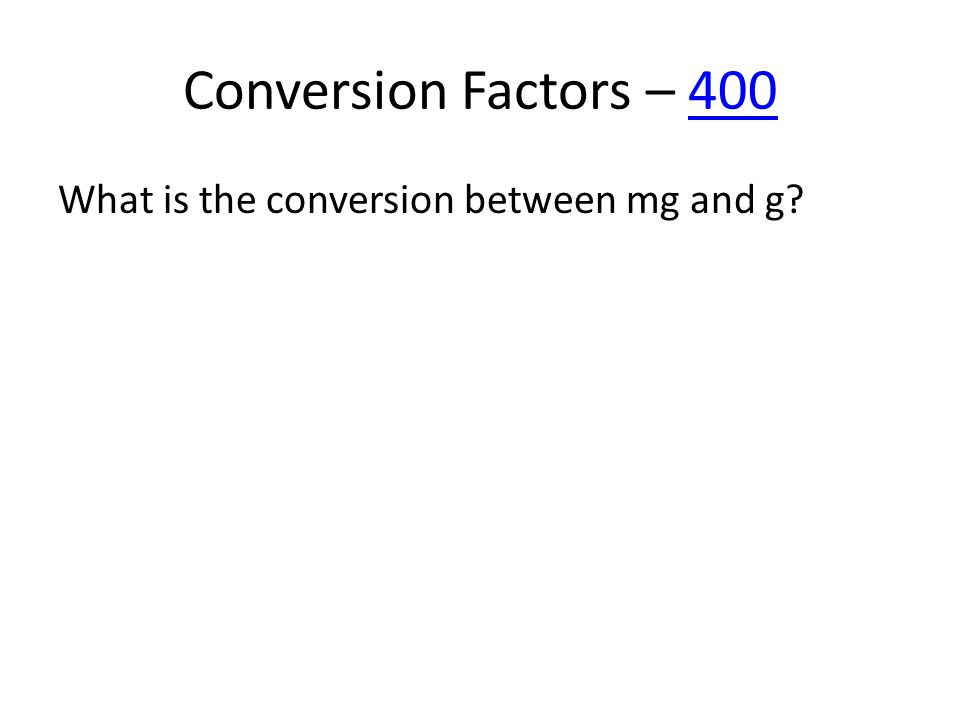 Conversion Factors – 400400 What is the conversion between mg and g?