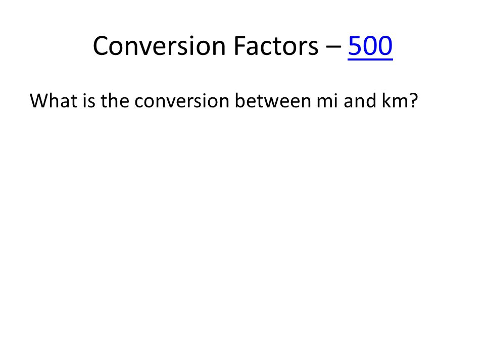 Conversion Factors – 500500 What is the conversion between mi and km?