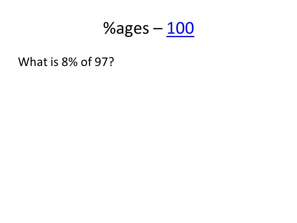 %ages – 100100 What is 8% of 97?