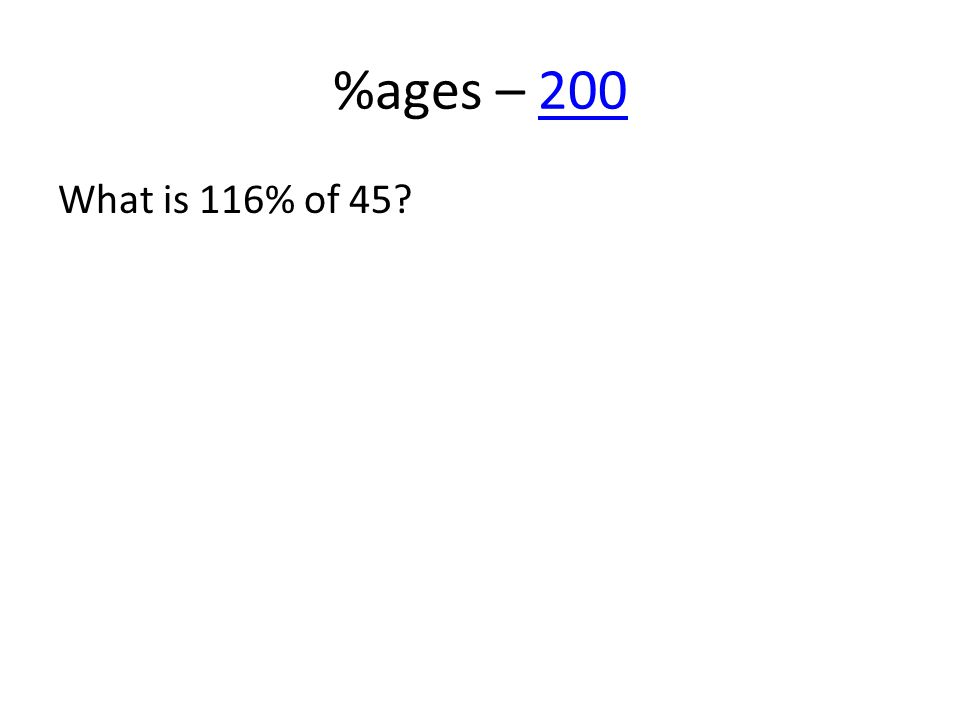%ages – 200200 What is 116% of 45?