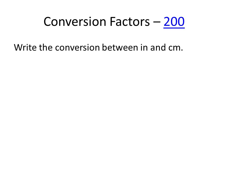 Conversion Factors – 200200 Write the conversion between in and cm.