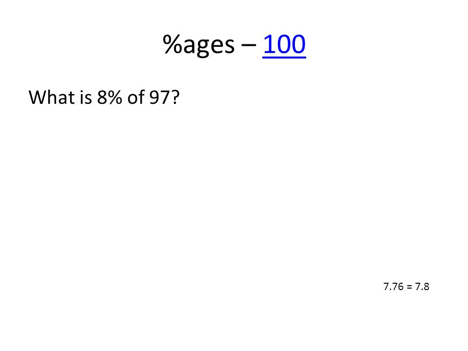 %ages – 100100 What is 8% of 97? 7.76 = 7.8