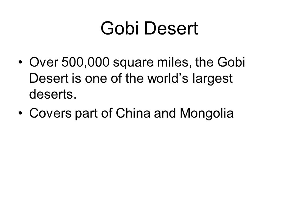 Gobi Desert Over 500,000 square miles, the Gobi Desert is one of the worlds largest deserts.