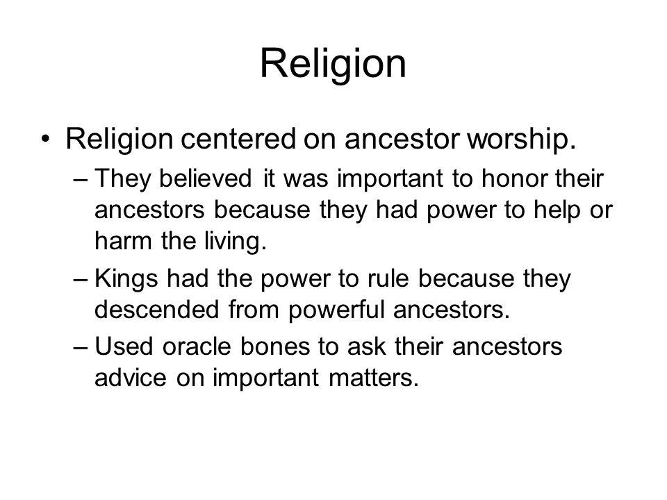 Religion Religion centered on ancestor worship.