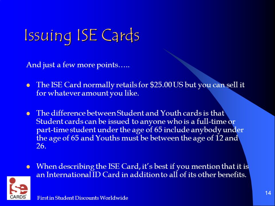 First in Student Discounts Worldwide 14 Issuing ISE Cards And just a few more points…..